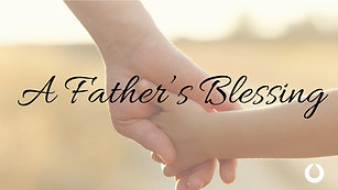 A Father's Blessing   Pastor Chris Gioello