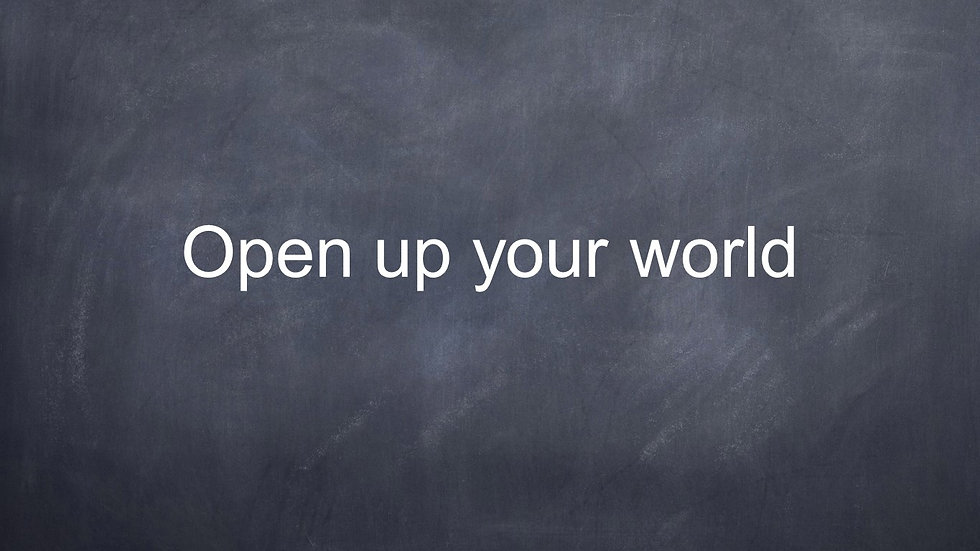 Open up your world