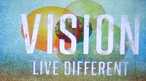 (4/26/20) Vision: Live Different - Heart on things ABOVE
