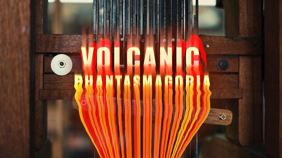 Volcanic Phantasmagoria