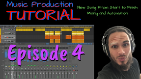 Episode 4 - Song From Start to Finish   Mixing and Automation - HD 1080p