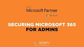 Securing Microsoft 365 Admins Webinar