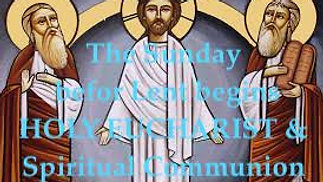 The Sunday before Lent begins, 14th February, 2021 - The Holy Eucharist with Spiritual Communion