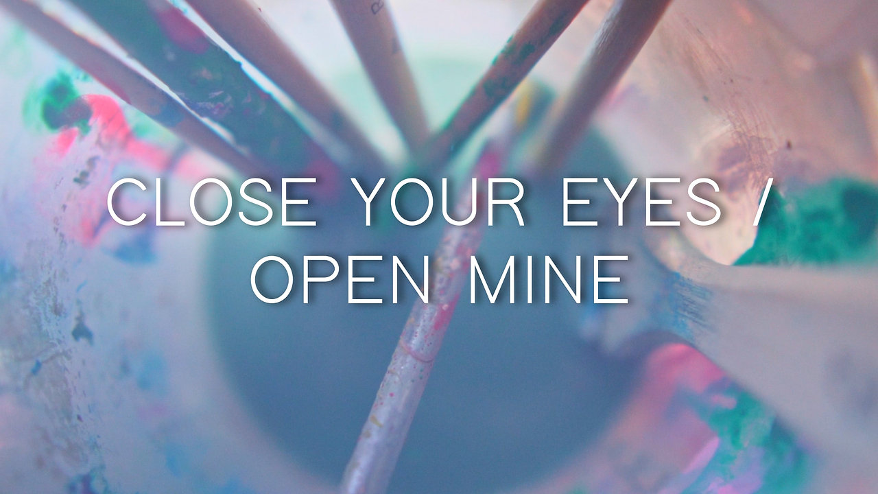Close your Eyes - Open Mine