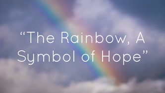 "Genesis 9:1-14 ""The Rainbow, A Symbol of Hope"""