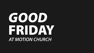 """It Had to Happen"" - Good Friday at Motion Church - 4/2/21"