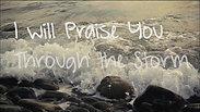 I will Praise You Through the Storm
