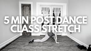 5 MIN POST DANCE CLASS STRETCH