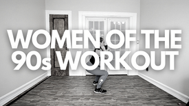 WOMEN OF THE 90s WORKOUT