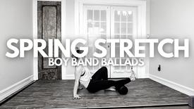 Spring Stretch: Boy Band Ballads