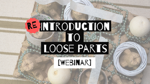Re-introduction to Loose Parts Webinar