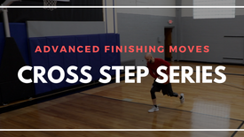 ADVANCED FINISHING MOVES | CROSS STEP SERIES