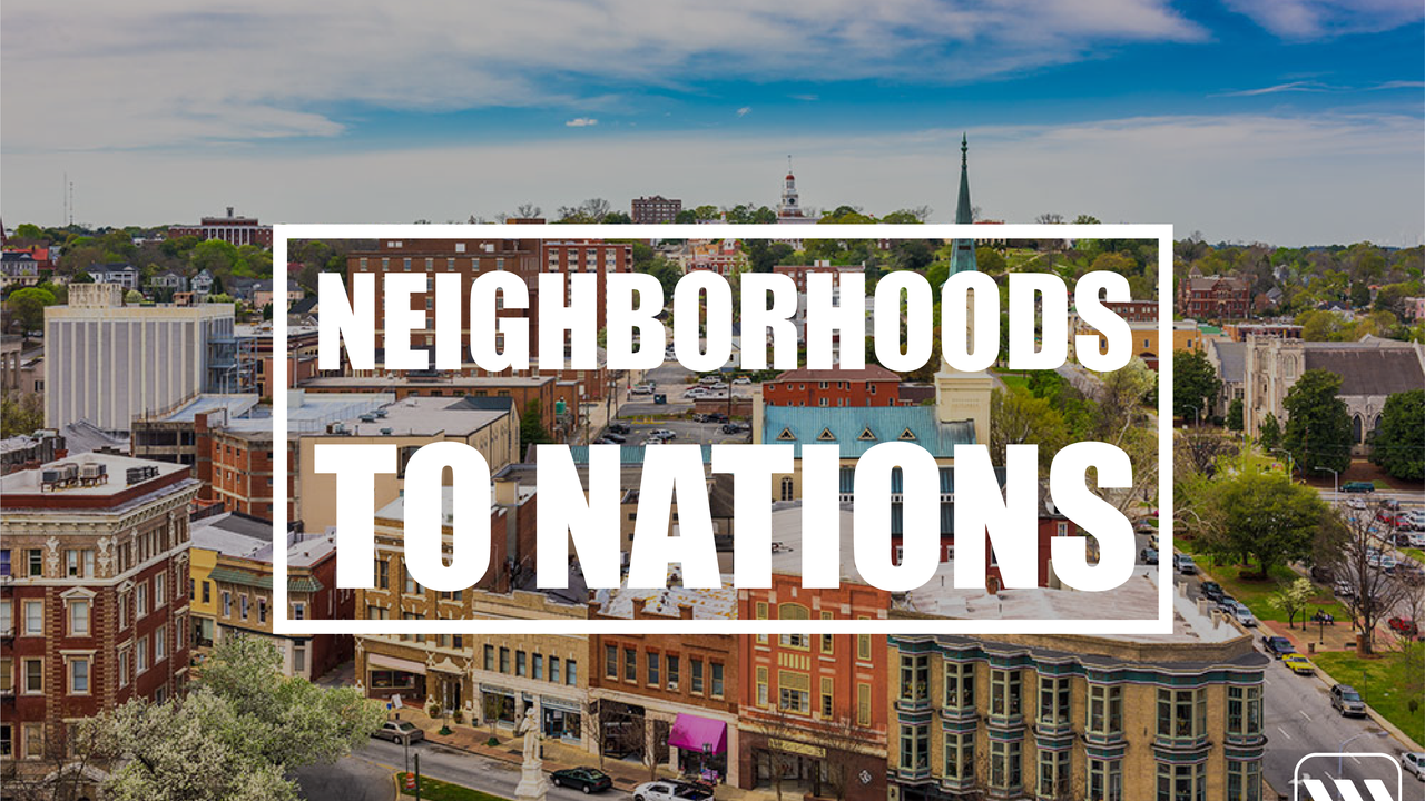 Neighborhoods to Nations