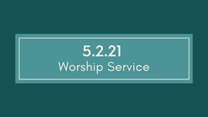 5.2.21 Cayce UMC Worship Service