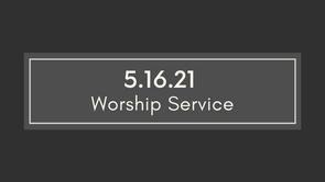 Worship -  Sunday, May 16, 2020