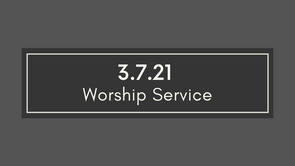 Worship - Sunday, March 7th