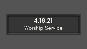Worship 4.18.21
