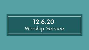 Worship - December 6,2020