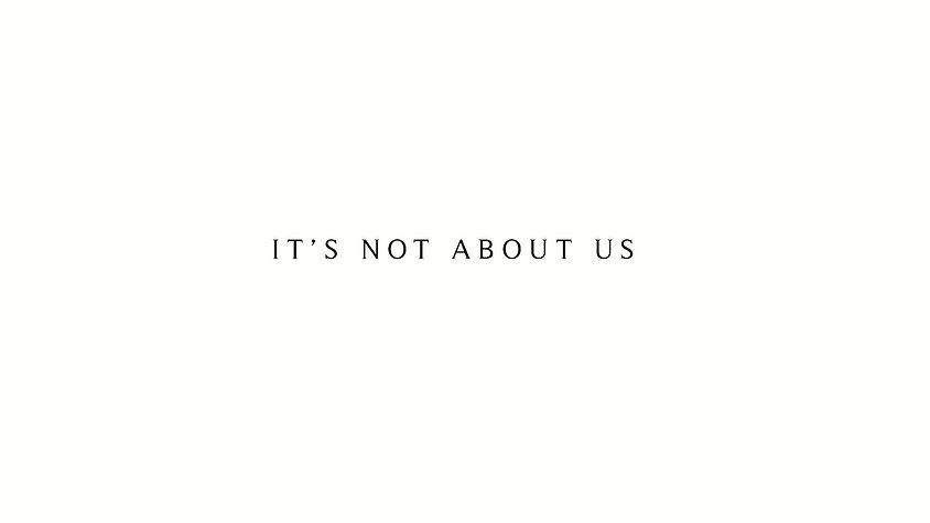 It's not about us, it's about you!