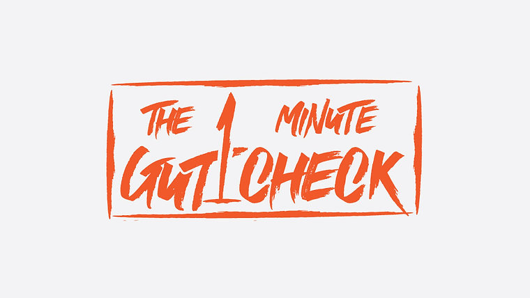 The 1 Minute Gut Check