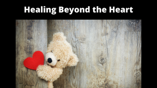 Healing Beyond the Heart