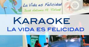 La vida es felicidad - Karaoke