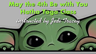 May the 4th Be with You Hatha Yoga Class