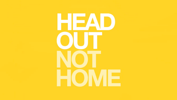 Head Out, Not Home