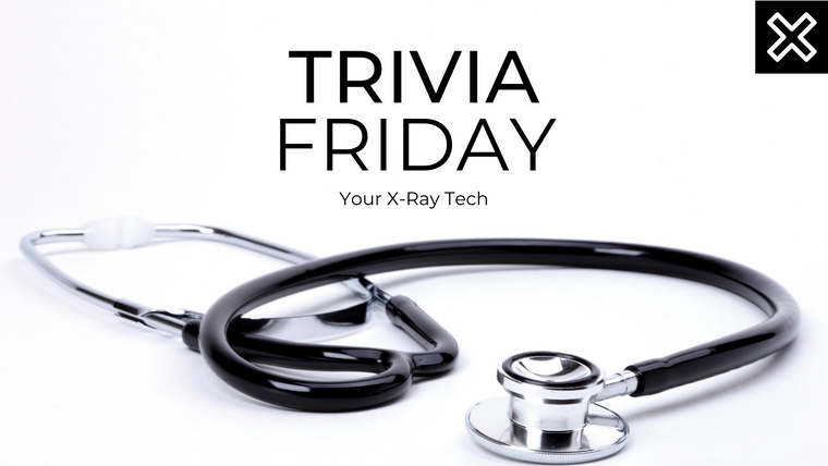 Trivia Friday with Your X-Ray Tech