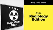 Radiology Edition: Trivia