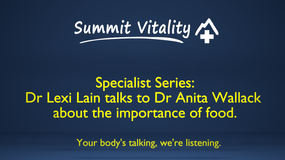 Specialist Series - Dr Anita Wallack talks about the importance of food.