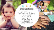 5 Ways to Develop your Child's Comprehension
