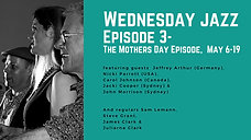 Wednesday Jazz, Mothers Day Episode, May 6-19