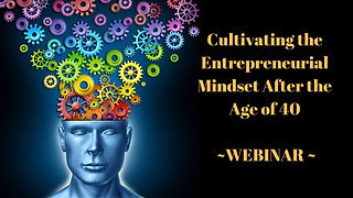 Cultivating The Entrepreneurial Mindset After the Age of 40