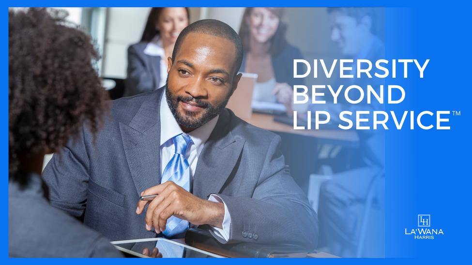 Diversity Beyond Lip Service Experience