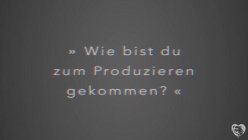 Wie bist du zum Produzieren gekommen?