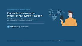 Freshchat - Key metrics to measure the success of customer support