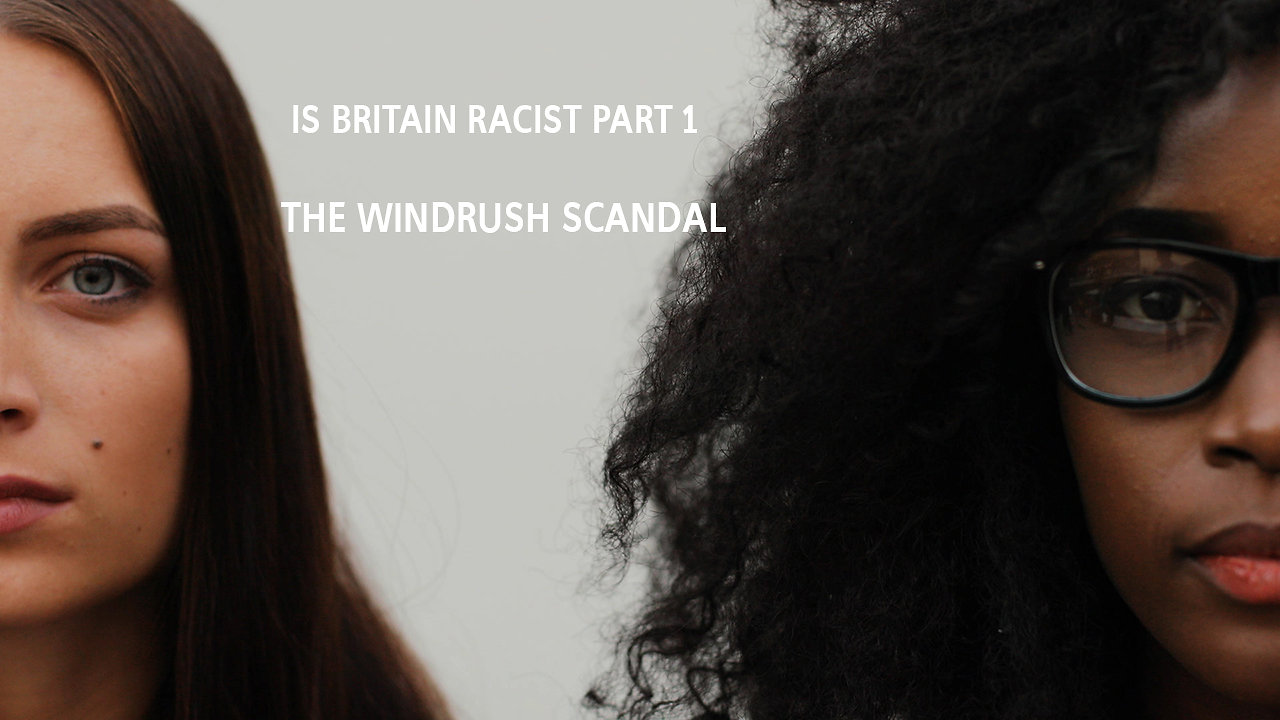Is Britain racist? - Part 1 - The Windrush scandal