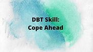 DBT Skill:  Cope Ahead