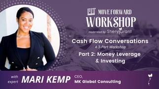 Cash Flow Conversations Part 2: Money Leverage & Investing with Mari Kemp | Move Forward Workshop