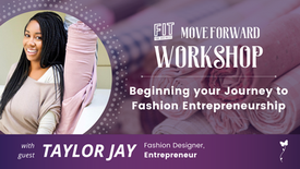 Beginning Your Journey to Fashion Entrepreneurship Part 1 with Taylor Jay | FIT Move Forward Workshop