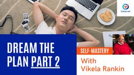 Self Mastery: Dream the Plan (Part 2) w/ Vik Rankin
