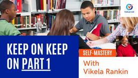 Self Mastery: Keep on Keeping On (Part 1) w/ Vik Rankin