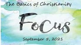 The Basics of Christianity-Focus 9-5-21