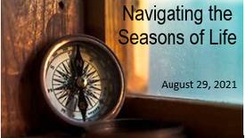 Navigating the Seasons of Life 8-29-21