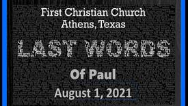 Last Words of Paul 8/1/21