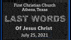 Last Words of Jesus 7/25/21