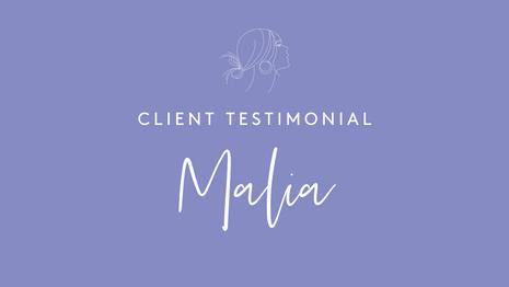 Client Testimonial - Malia