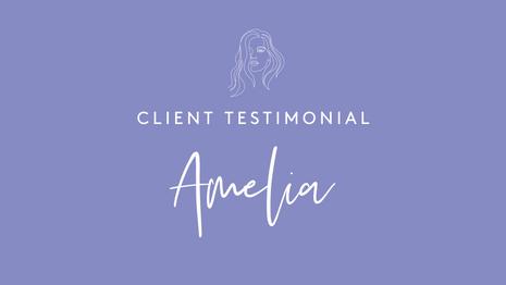 Client Testimonial - Amelia