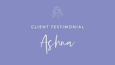 Client Testimonial - Ashna